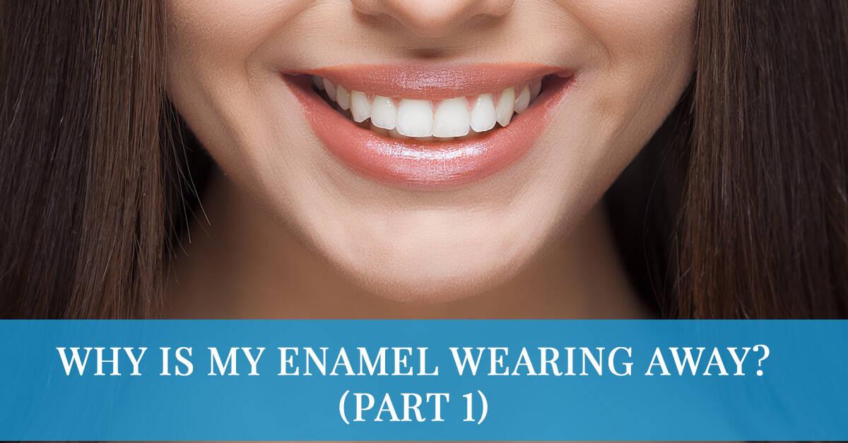 why is my enamel wearing away