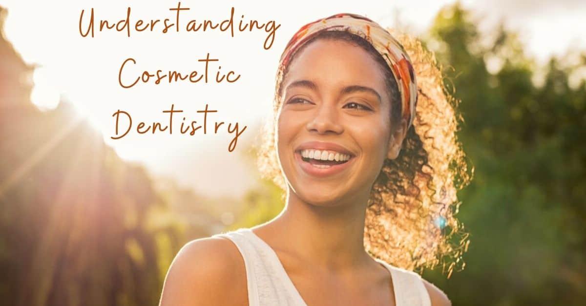 Understanding Cosmetic Dentistry